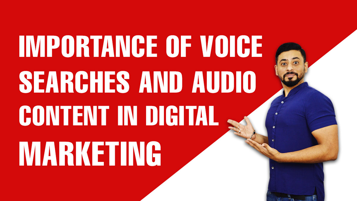 importance of Voice searches and audio content in digital marketing
