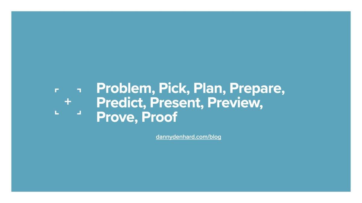 Problem, pick, plan, prepare, predict, present, preview, prove, proof - the 9 p's