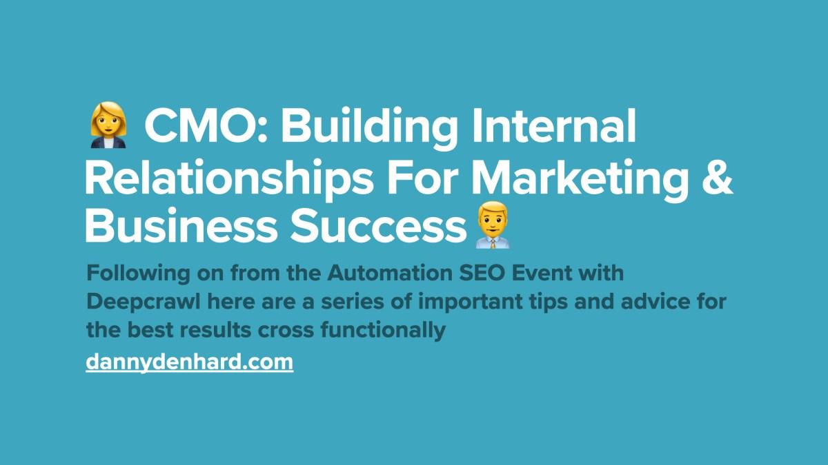 Building Internal Relationships For Marketing & Business Success - Deepcrawl