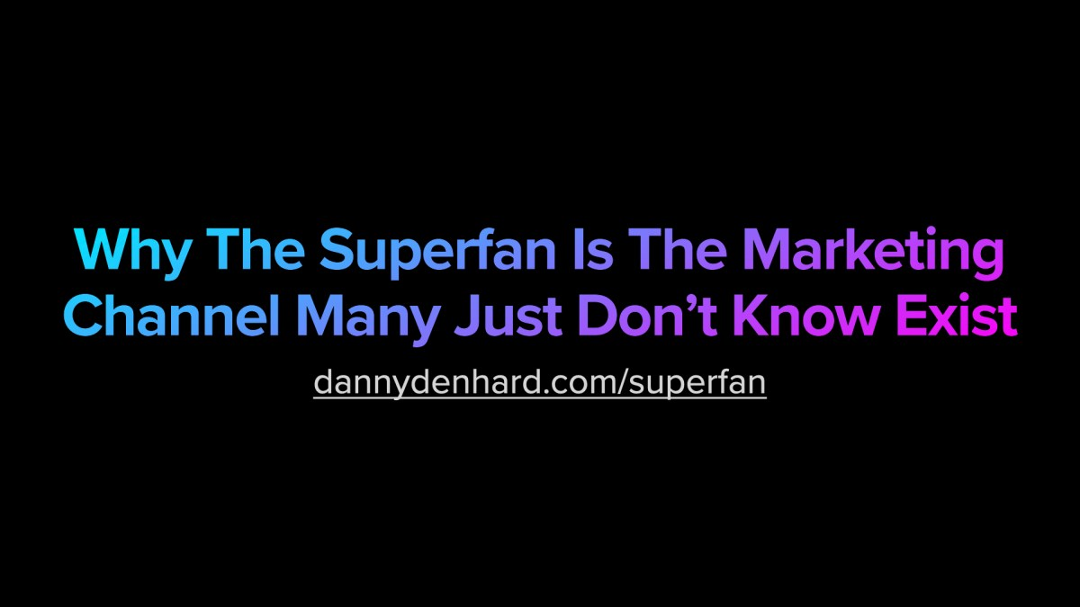 Why The Superfan Is The Marketing Channel Many Just Don't Know Exist