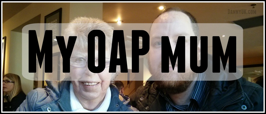 My OAP mum – Yet more funny outbursts