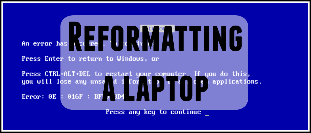 Reformatting a laptop – I may be gone for some time…