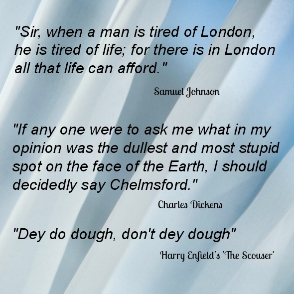 Quotes about Cities - London by Samuel Johnson, Chelmsford by Charles Dickens and Liverpool by Harry Enfield