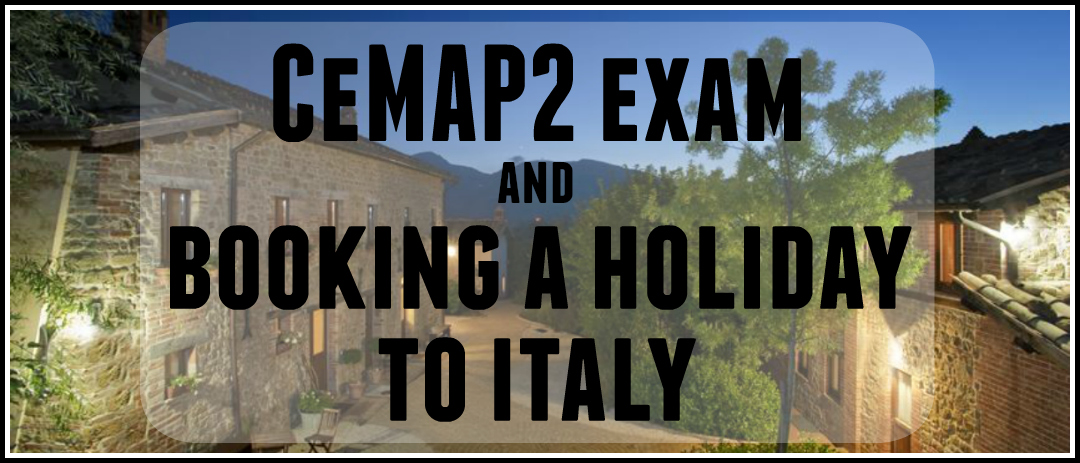 CeMAP2 exams, lovebirds and booking a holiday to Italy