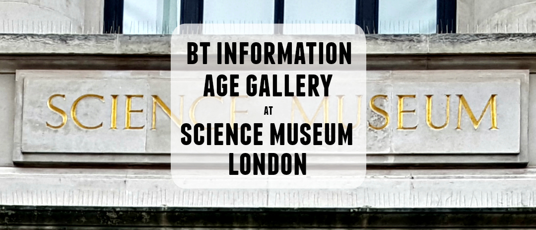 The BT Information Age Gallery at Science Museum London