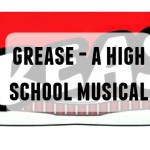 Grease – A high school musical