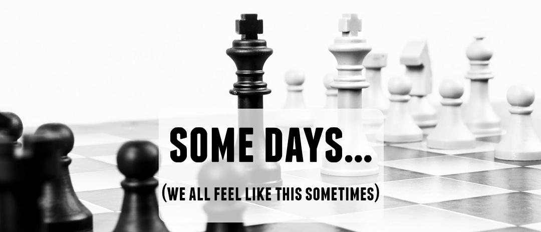 Some days…
