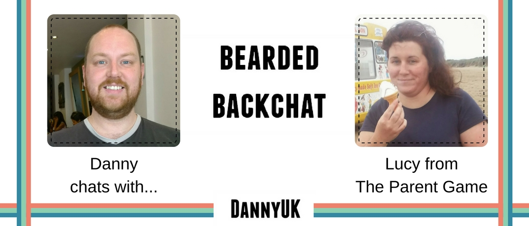 Bearded Backchat with Lucy from The Parent Game