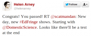 "Helen Arney retweets my message ""New day, new #EdFringe shows. Starting with @DomesticScience. Looks like there'll be a test at the end"", adding ""Congrats! You passed!"""