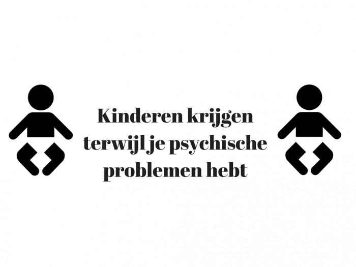 Kinderen krijgen terwijl je psychische problemen hebt