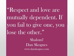 Respect and Love dan skognes motivation blogger speaker teacher trainer coach educator