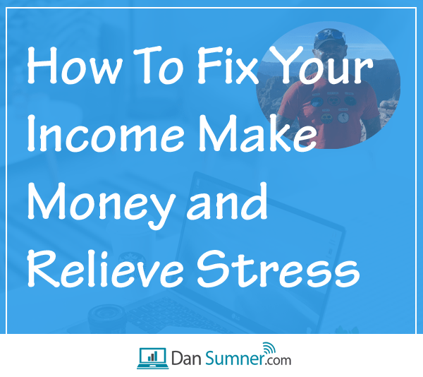 How To Fix Your Income Make Money and Relieve Stress