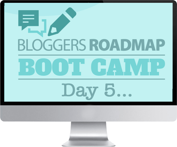 Bloggers Roadmap Bootcamp Day 5