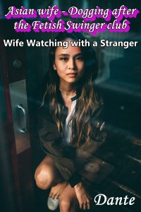 Asian wife - Dogging after the Fetish Swinger club