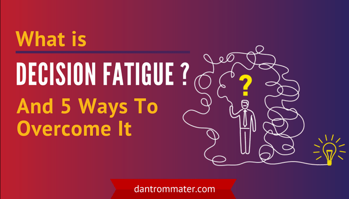 What is Decision Fatigue and 5 Ways To Overcome It
