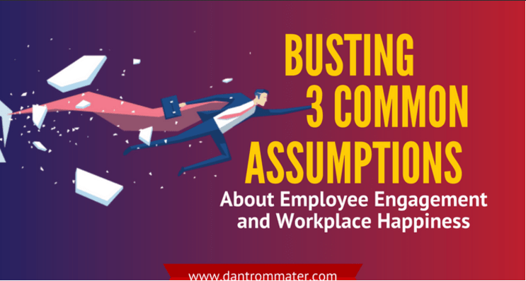 Busting 3 Common Assumptions About Employee Engagement and Workplace Happiness