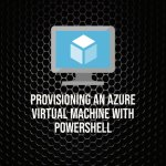 Provision Azure VMs with PowerShell