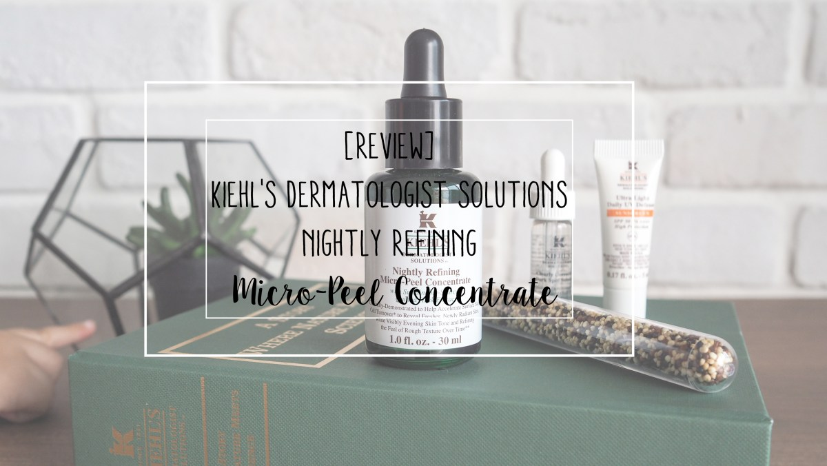[Review] Kiehl's Dermatologist Solutions Nightly Refining Micro-Peel Concentrate