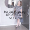 Our 2nd Pregnancy – Updates at Week 24