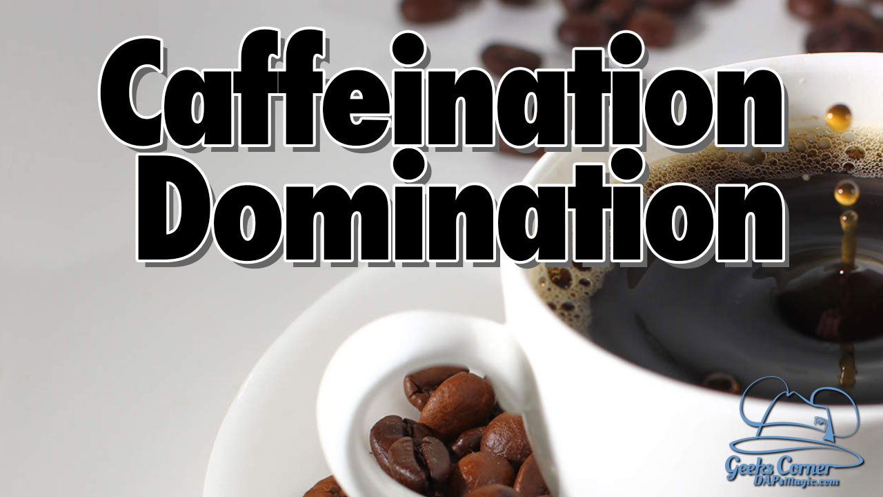Caffeination Domination - Geeks Corner - Episode 503