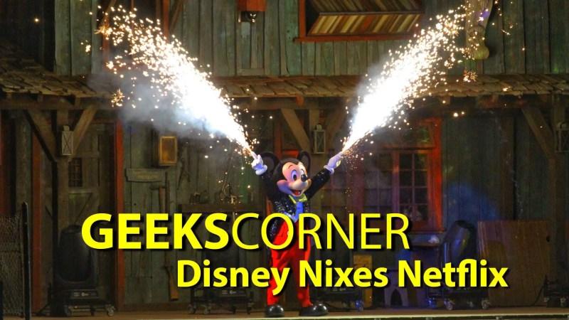 Disney Nixes Netflix - GEEKS CORNER - Episode 645