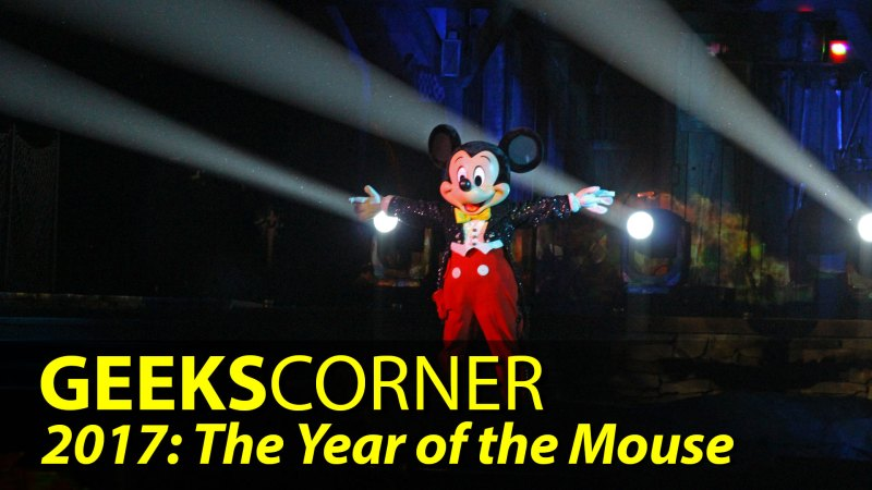 2017: The Year of the Mouse - GEEKS CORNER - Episode 813