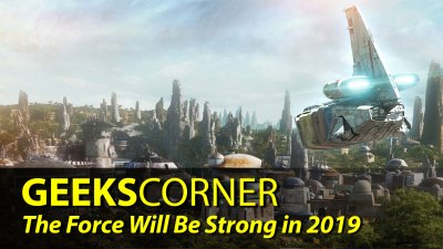The Force Will Be Strong in 2019 - GEEKS CORNER - Episode 834