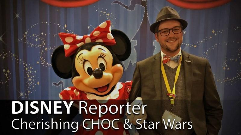 Cherishing CHOC and Star Wars - DISNEY Reporter