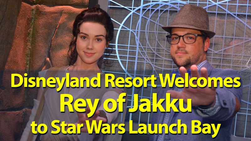 Disneyland Resort Welcomes Rey of Jakku to Star Wars Launch Bay