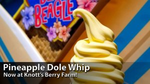 Pineapple Dole Whips Arrive at Knott's Berry Farm