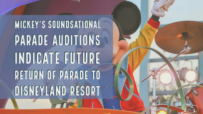 Mickey's Soundsational Parade Auditions Indicate Future Return of Parade to Disneyland Resort