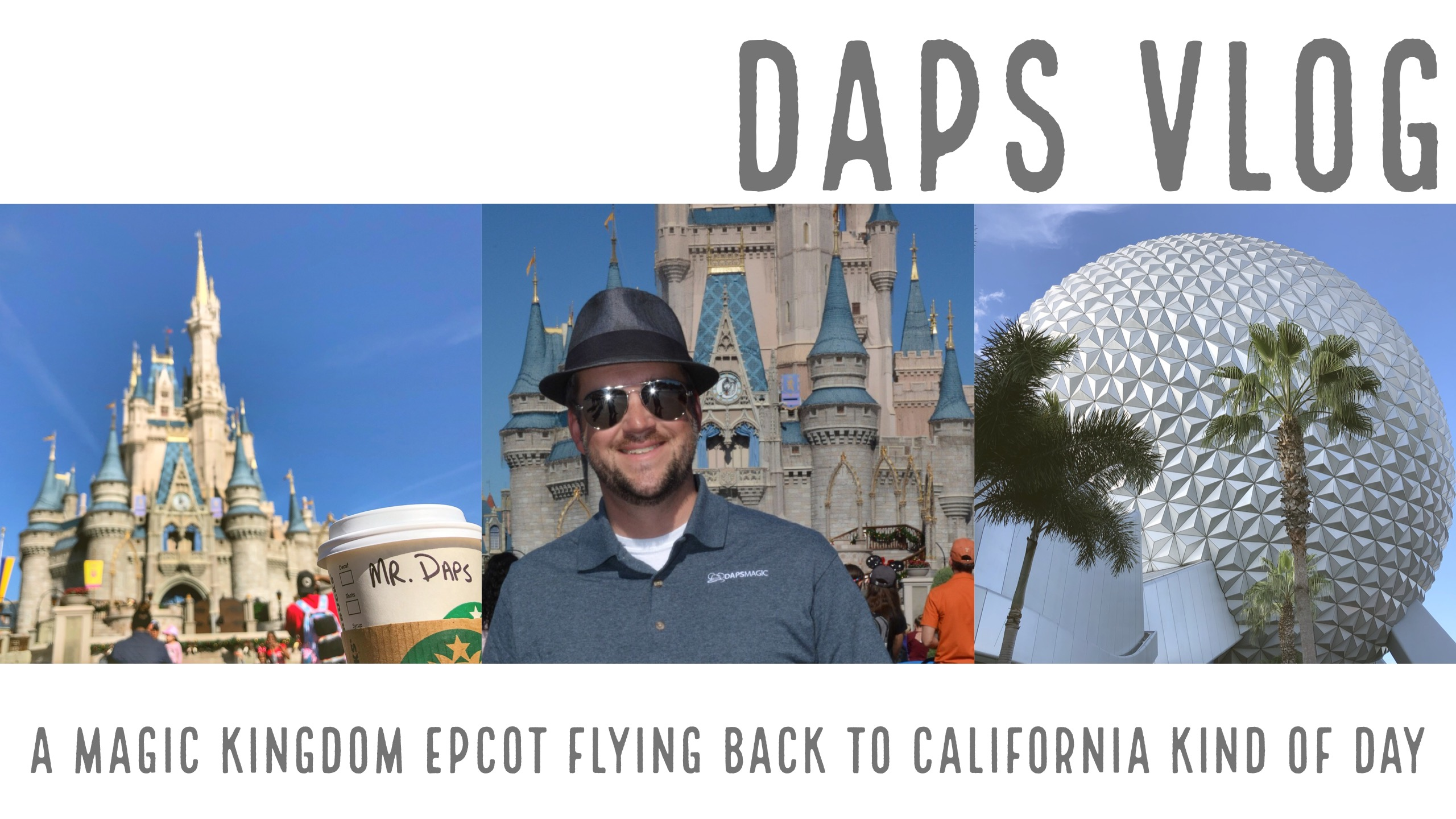 A Magic Kingdom Epcot Flying Back to California Kind of Day – DAPS VLOG
