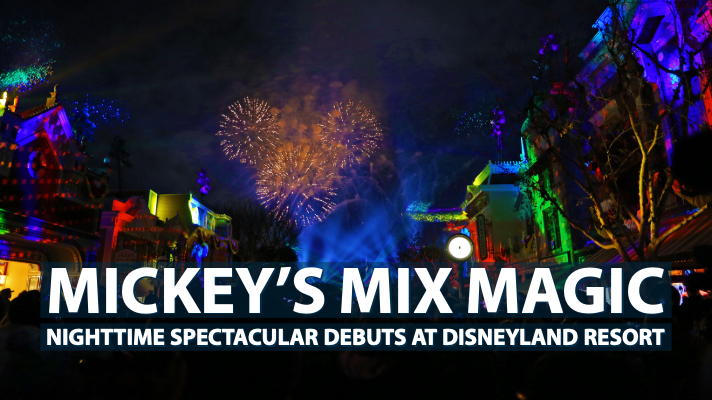 Disneyland Resort Debuts Mickey's Mix Magic Nighttime Spectacular for Get Your Ears On - A Mickey and Minnie Celebration!
