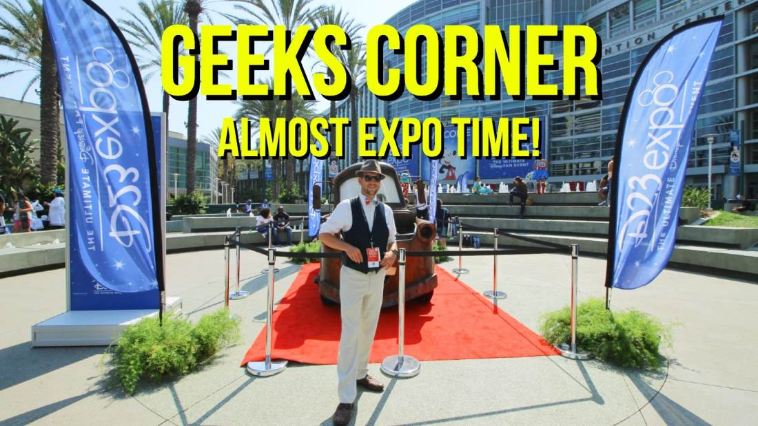 Almost Expo Time! - GEEKS CORNER - Episode 947 (#465)