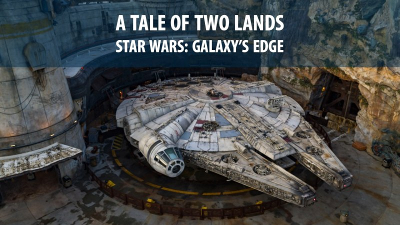 A Tale of Two Lands - Star Wars_ Galaxy's Edge