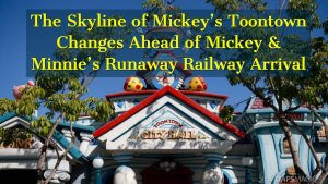 The Skyline of Mickey's Toontown Changes Ahead of Mickey & Minnie's Runaway Railway Arrival