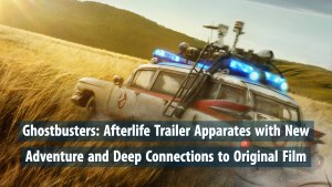 Ghostbusters: Afterlife Trailer Apparates with New Adventure and Deep Connections to Original Film