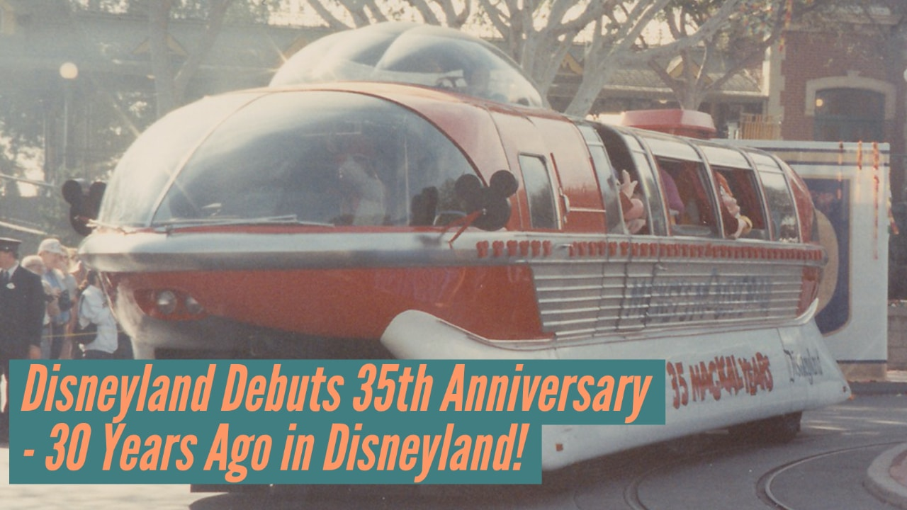 Disneyland Debuts 35th Anniversary – 30 Years Ago in Disneyland