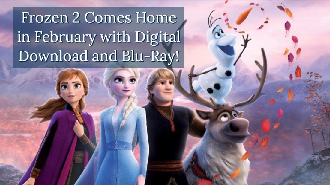 Frozen 2 Comes Home in February with Digital Download and Blu-Ray!