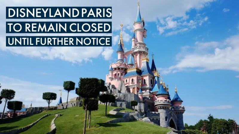 Disneyland Paris to Remain Closed Until Further Notice