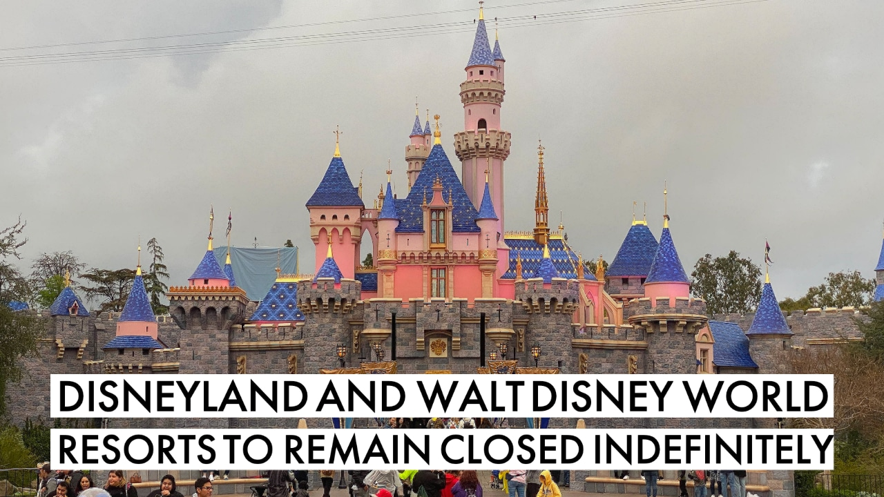 Disneyland and Walt Disney World Resort to Remain Closed Indefinitely