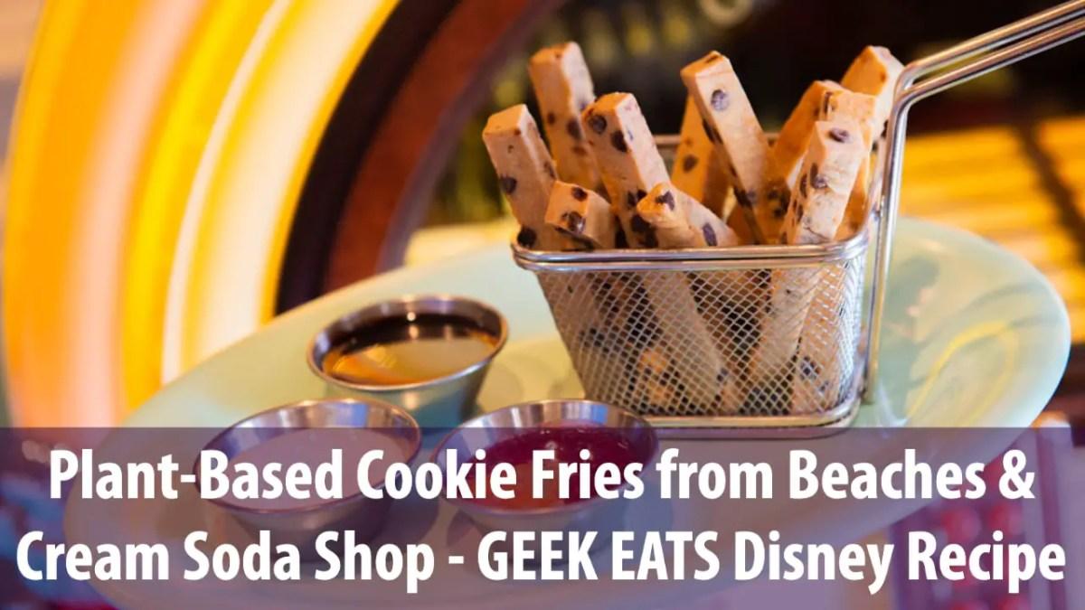 Plant-Based Cookie Fries from Beaches & Cream Soda Shop - GEEK EATS Disney Recipe