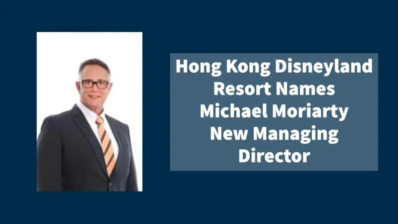 Hong Kong Disneyland Resort Names Michael Moriarty New Managing Director