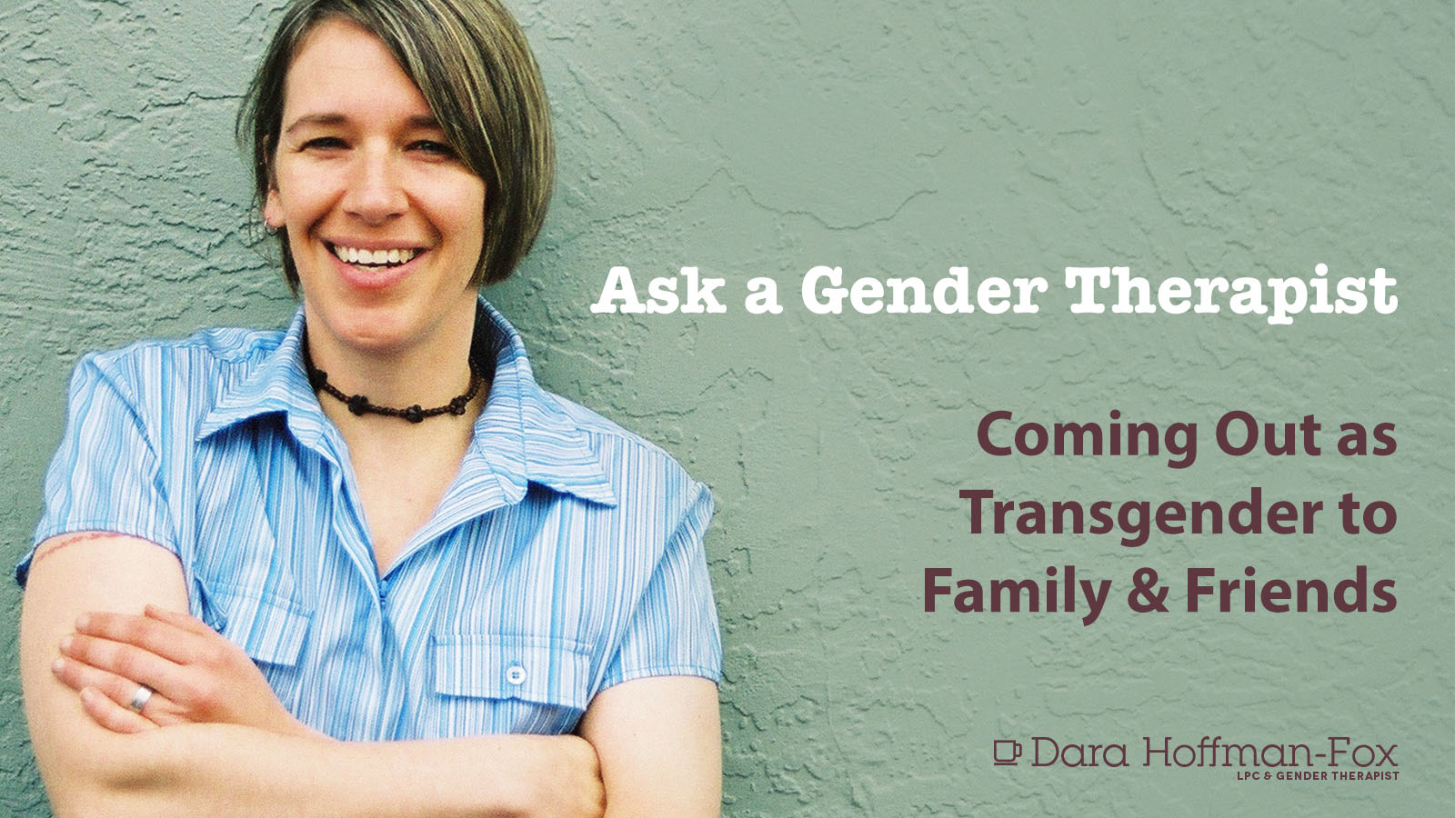 Ask A Gender Therapist Coming Out As Transgender To