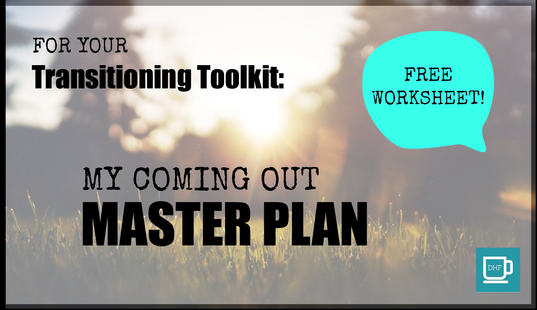 For Your Transitioning Toolkit My Coming Out Master Plan