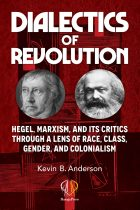 Dialectics of revolution : Hegel, Marxism, and its critics through a lens of race, class, gender, and colonialism