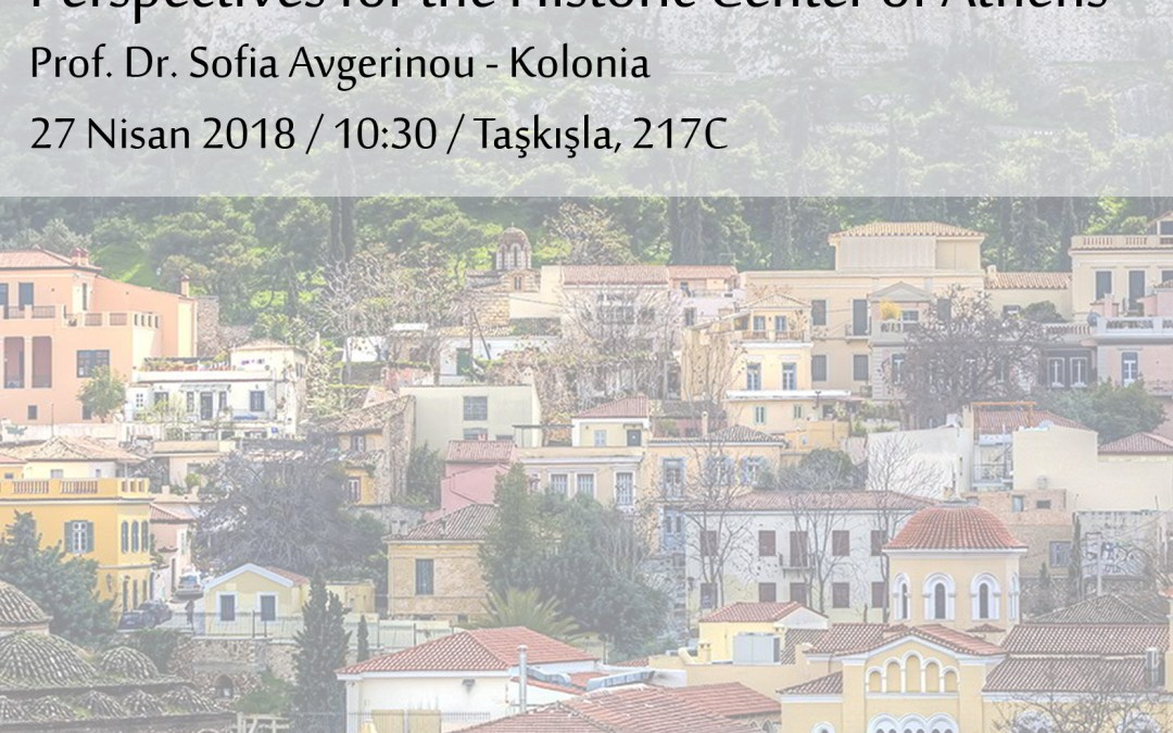 Konferans: Prof. Dr. Sofia Avgerinou – Perspectives for the Historic Center of Athens
