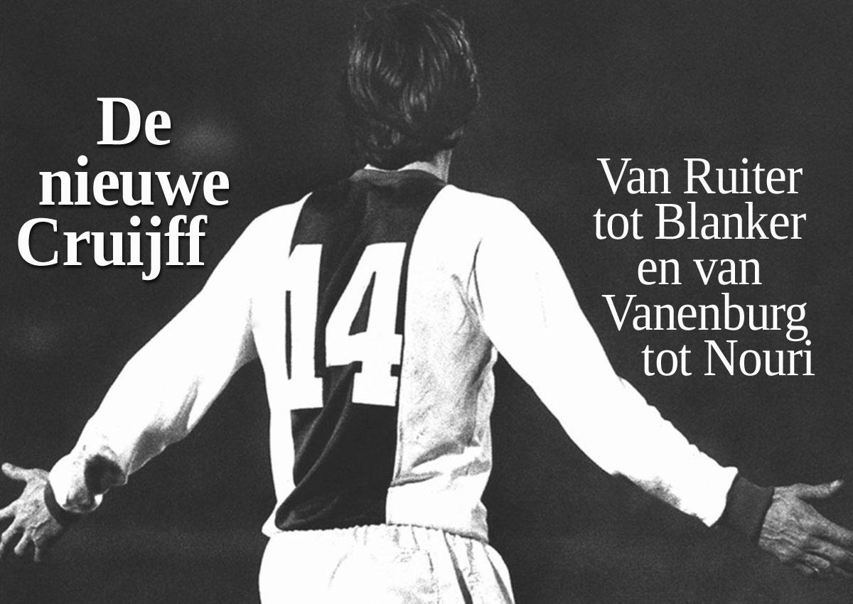 De Nieuwe Cruijff: Van Ruiter Tot Blanker En Van Vanenburg Tot Nouri