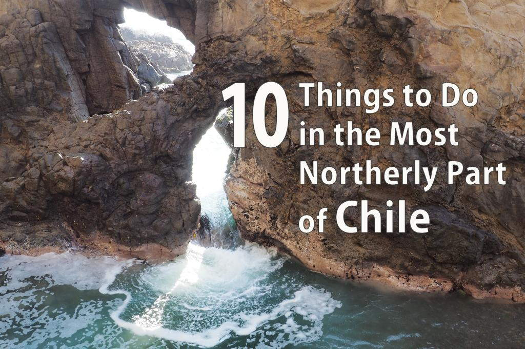 10 Things to Do in the Most Northerly Part of Chile