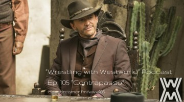 "Wrestling with Westworld 105 ""Contrapasso"""